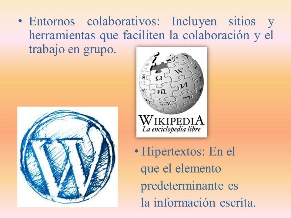Entornos colaborativos: Incluyen sitios y herramientas que faciliten la colaboración y el trabajo en grupo.