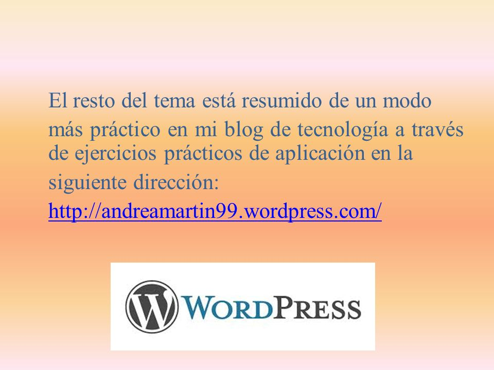 El resto del tema está resumido de un modo más práctico en mi blog de tecnología a través de ejercicios prácticos de aplicación en la siguiente dirección: http://andreamartin99.wordpress.com/
