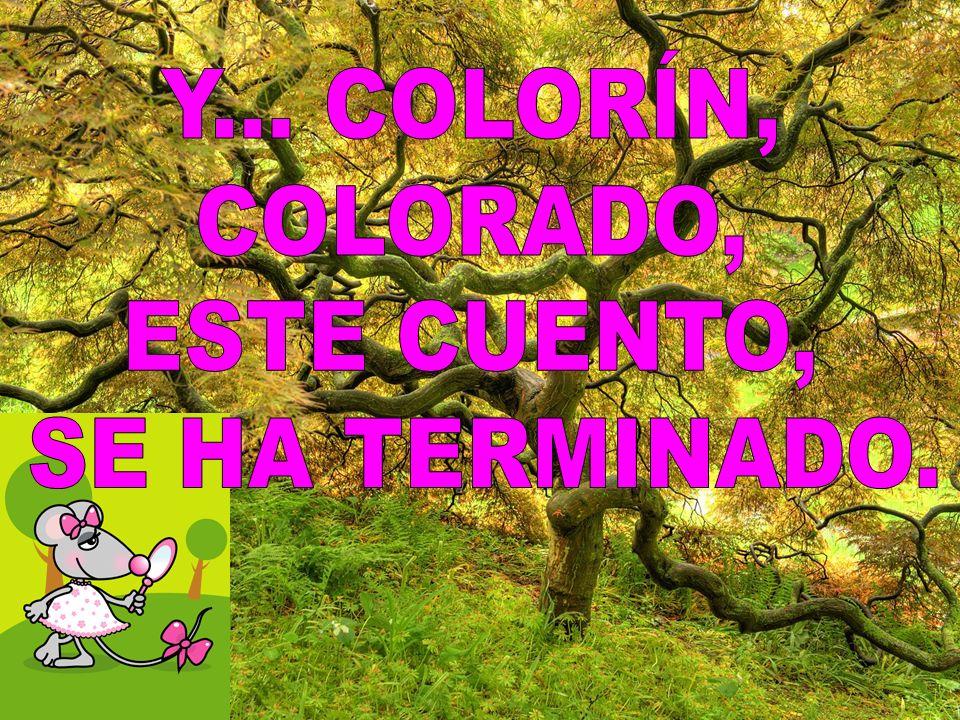 Y... COLORÍN, COLORADO, ESTE CUENTO, SE HA TERMINADO.