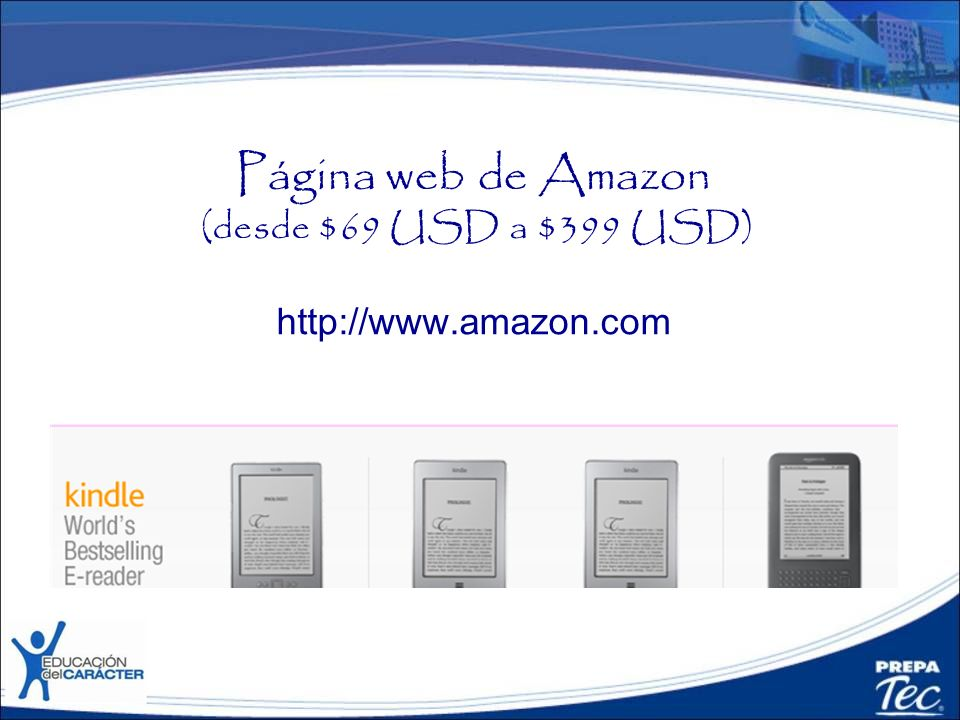 Página web de Amazon (desde $69 USD a $399 USD) http://www.amazon.com