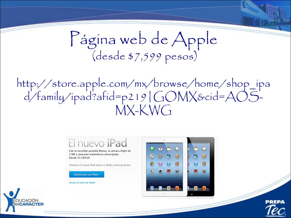 Página web de Apple (desde $7,599 pesos) http://store. apple