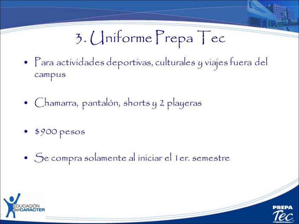 3. Uniforme Prepa Tec Para actividades deportivas, culturales y viajes fuera del campus. Chamarra, pantalón, shorts y 2 playeras.