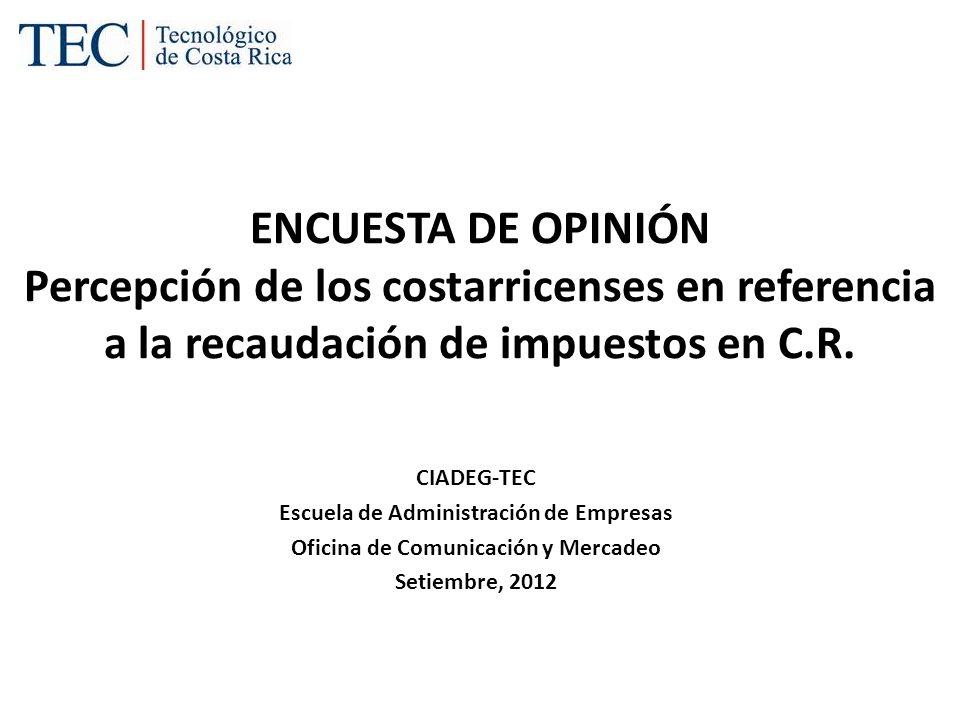 ENCUESTA DE OPINIÓN Percepción de los costarricenses en referencia a la recaudación de impuestos en C.R.