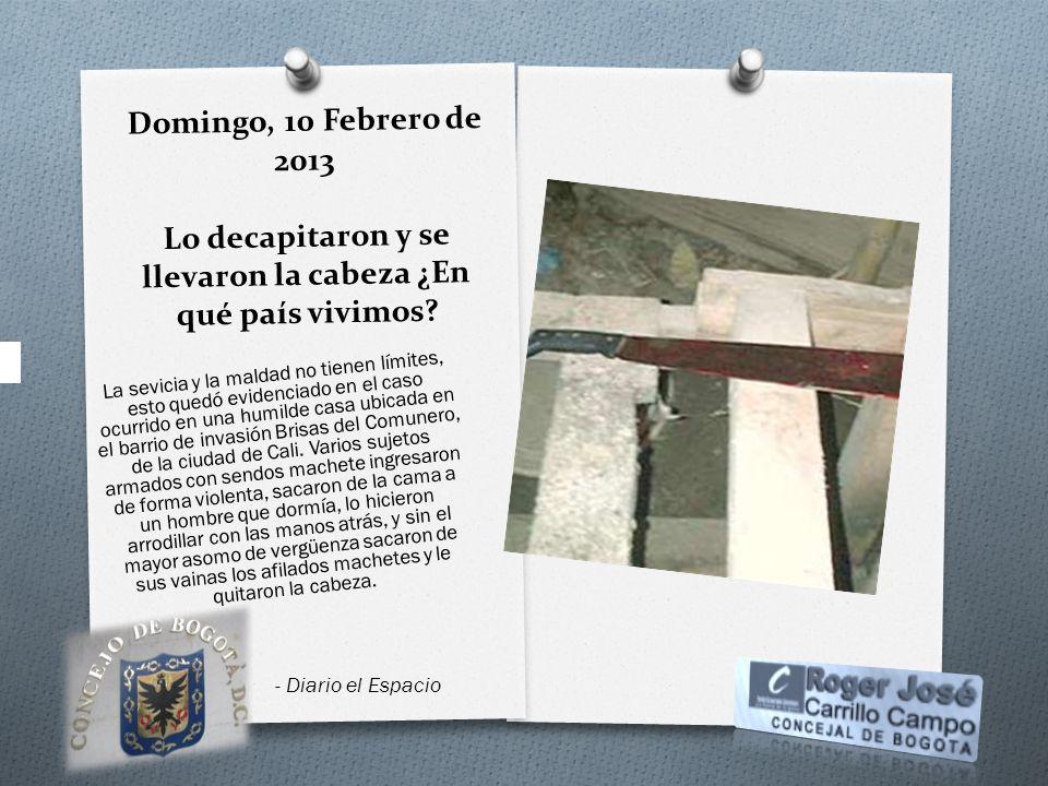 Domingo, 10 Febrero de 2013 Lo decapitaron y se llevaron la cabeza ¿En qué país vivimos