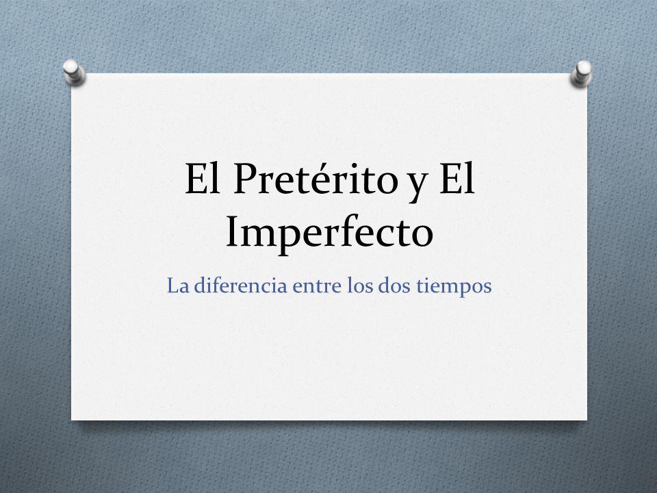 El Pretérito y El Imperfecto