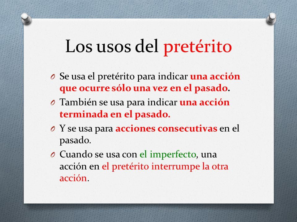 Los usos del pretérito Se usa el pretérito para indicar una acción que ocurre sólo una vez en el pasado.