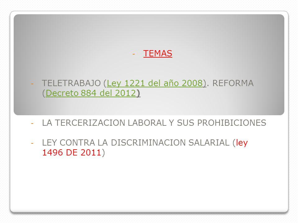TEMASTELETRABAJO (Ley 1221 del año 2008). REFORMA (Decreto 884 del 2012) LA TERCERIZACION LABORAL Y SUS PROHIBICIONES.