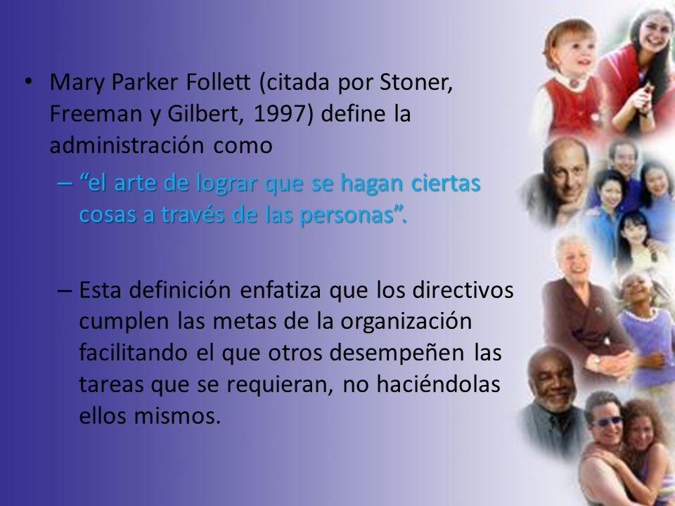 Mary Parker Follett (citada por Stoner, Freeman y Gilbert, 1997) define la administración como