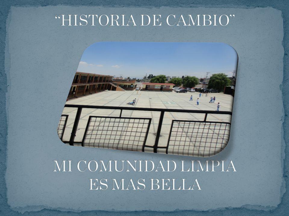 HISTORIA DE CAMBIO MI COMUNIDAD LIMPIA ES MAS BELLA