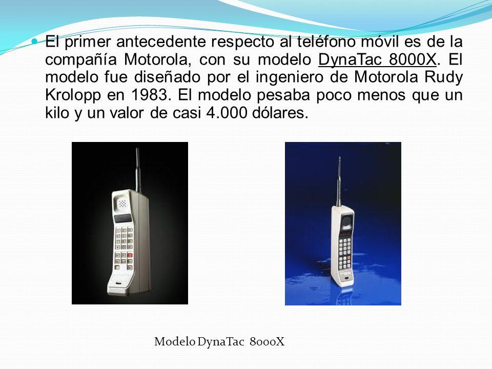 El primer antecedente respecto al teléfono móvil es de la compañía Motorola, con su modelo DynaTac 8000X. El modelo fue diseñado por el ingeniero de Motorola Rudy Krolopp en 1983. El modelo pesaba poco menos que un kilo y un valor de casi 4.000 dólares.