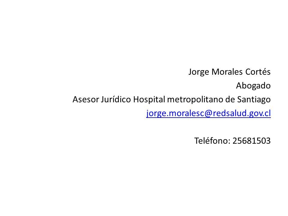Jorge Morales Cortés Abogado Asesor Jurídico Hospital metropolitano de Santiago jorge.moralesc@redsalud.gov.cl Teléfono: 25681503