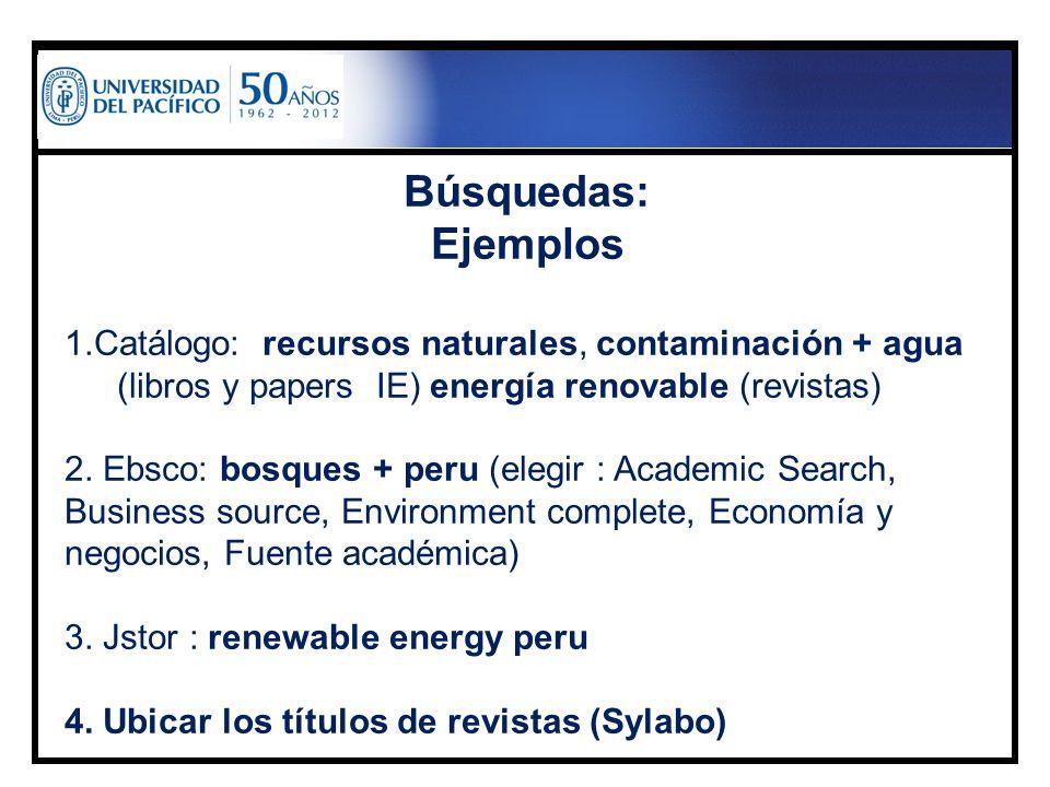 Búsquedas: Ejemplos. 1.Catálogo: recursos naturales, contaminación + agua (libros y papers IE) energía renovable (revistas)