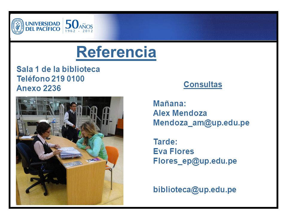 Referencia Sala 1 de la biblioteca Teléfono 219 0100 Anexo 2236