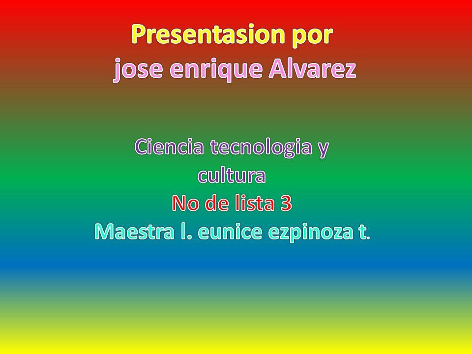 Ciencia tecnologia y cultura Maestra l. eunice ezpinoza t.