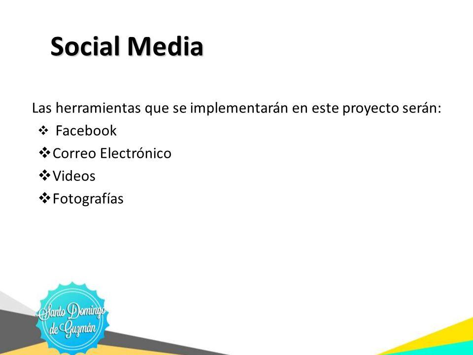 Social Media Las herramientas que se implementarán en este proyecto serán: Facebook. Correo Electrónico.