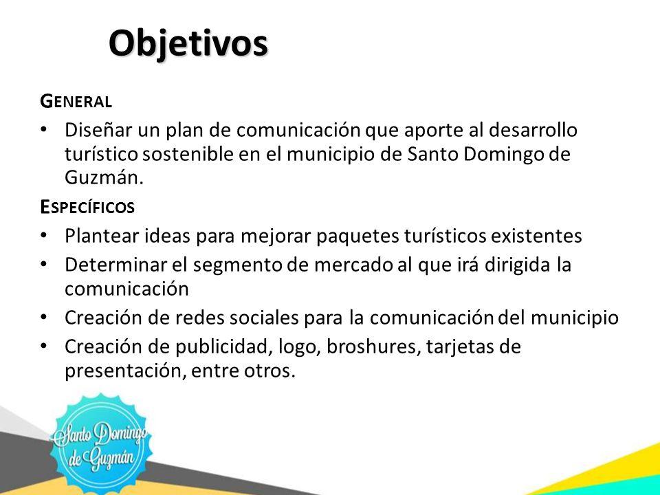 Objetivos General. Diseñar un plan de comunicación que aporte al desarrollo turístico sostenible en el municipio de Santo Domingo de Guzmán.