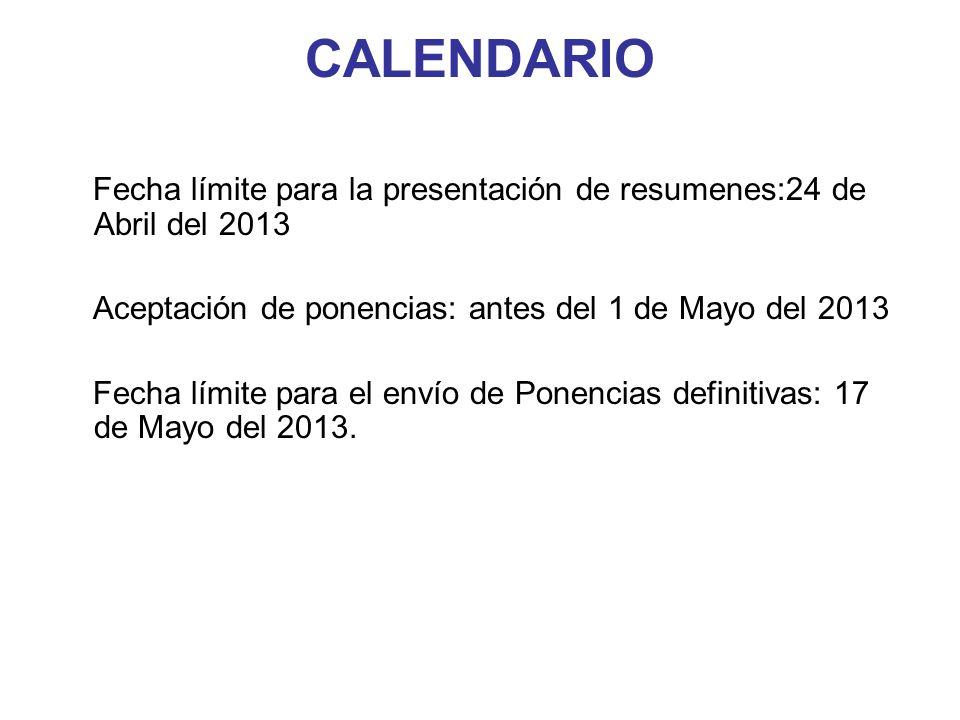 CALENDARIO Fecha límite para la presentación de resumenes:24 de Abril del 2013. Aceptación de ponencias: antes del 1 de Mayo del 2013.