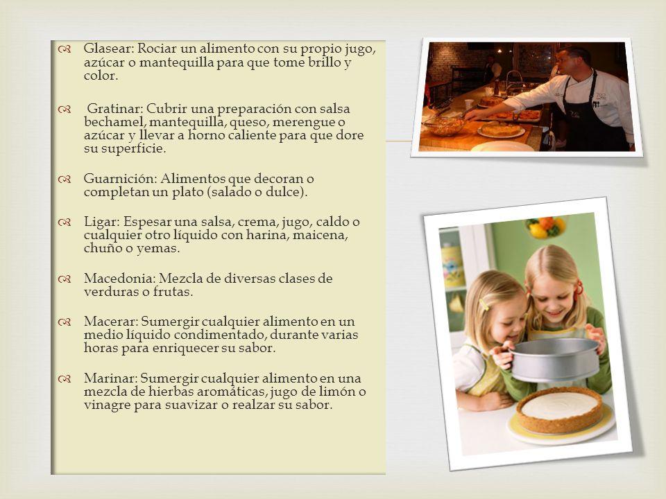 Glasear: Rociar un alimento con su propio jugo, azúcar o mantequilla para que tome brillo y color.