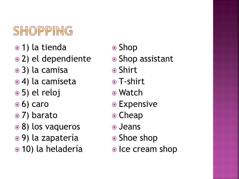 Shopping 1) la tienda 2) el dependiente 3) la camisa 4) la camiseta