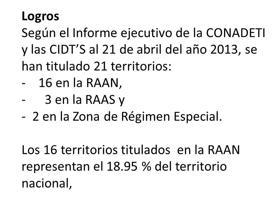 Logros Según el Informe ejecutivo de la CONADETI y las CIDT'S al 21 de abril del año 2013, se han titulado 21 territorios: