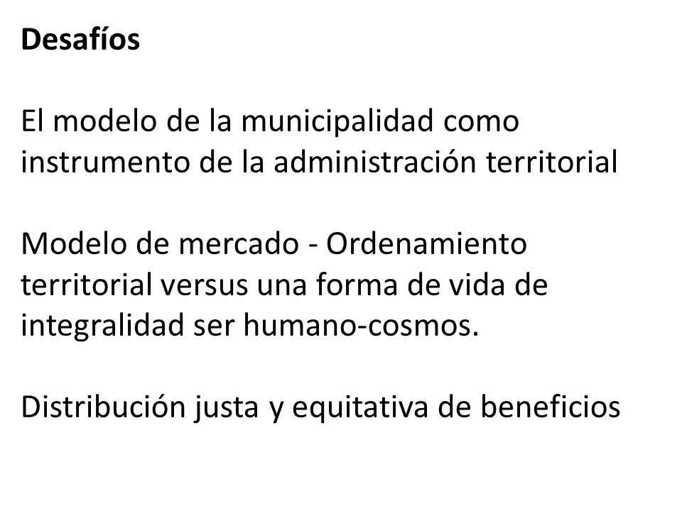 Desafíos El modelo de la municipalidad como. instrumento de la administración territorial.