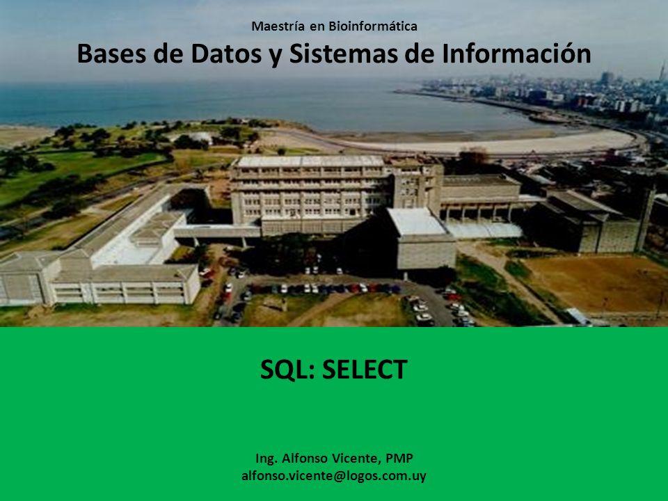 Maestría en Bioinformática Bases de Datos y Sistemas de Información SQL: SELECT Ing.
