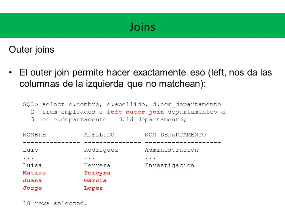 Joins Outer joins. El outer join permite hacer exactamente eso (left, nos da las columnas de la izquierda que no matchean):