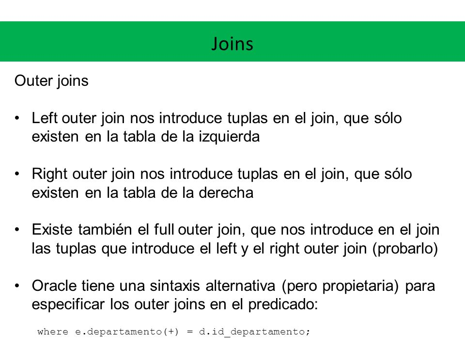 Joins Outer joins. Left outer join nos introduce tuplas en el join, que sólo existen en la tabla de la izquierda.