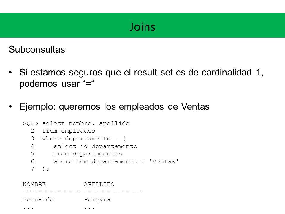 Joins Subconsultas. Si estamos seguros que el result-set es de cardinalidad 1, podemos usar = Ejemplo: queremos los empleados de Ventas.