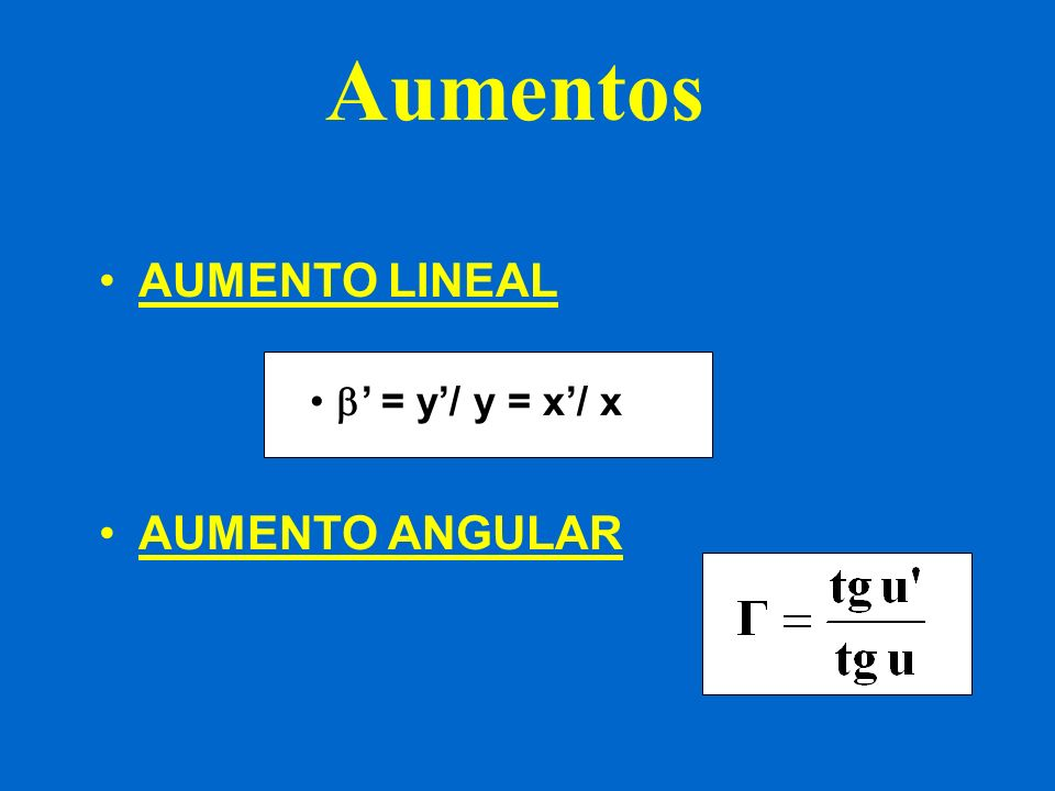 Aumentos AUMENTO LINEAL ' = y'/ y = x'/ x AUMENTO ANGULAR