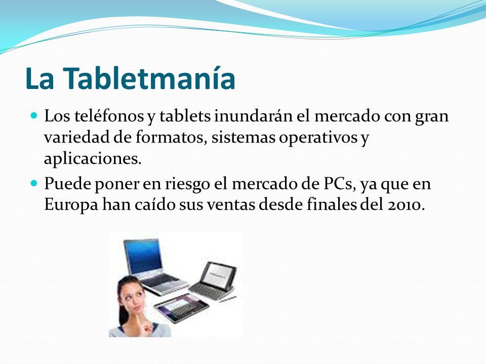 La Tabletmanía Los teléfonos y tablets inundarán el mercado con gran variedad de formatos, sistemas operativos y aplicaciones.