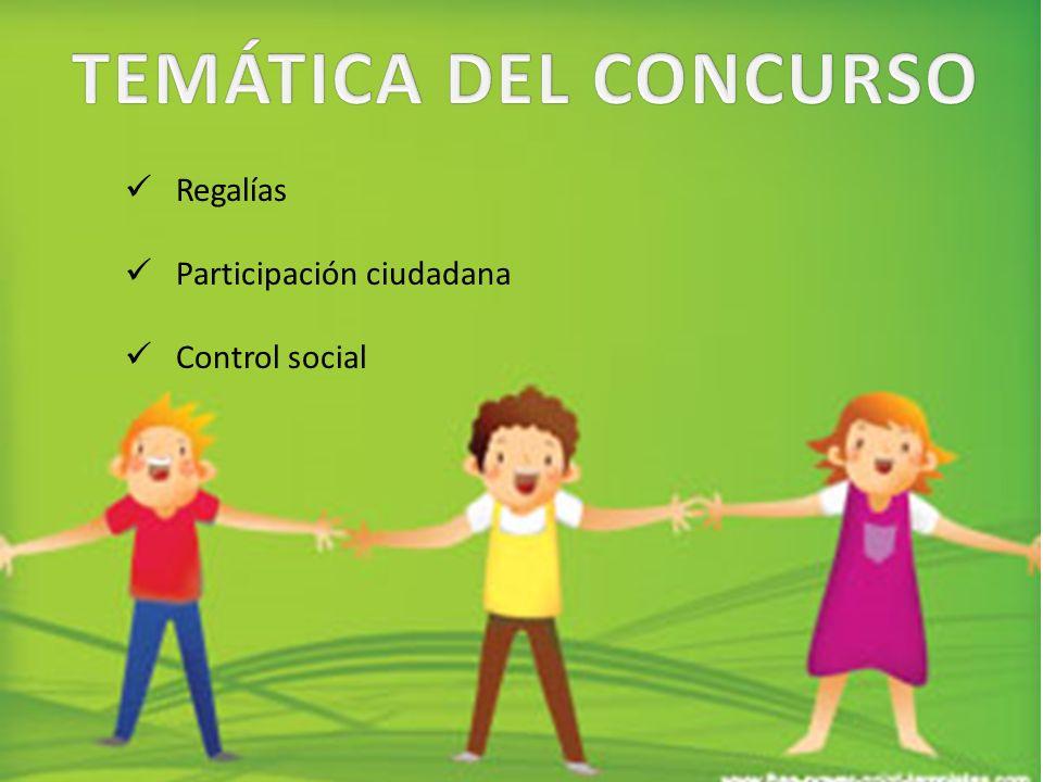 TEMÁTICA DEL CONCURSO Regalías Participación ciudadana Control social