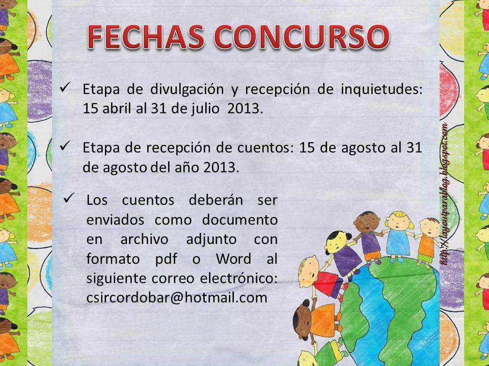 FECHAS CONCURSO Etapa de divulgación y recepción de inquietudes: 15 abril al 31 de julio 2013.