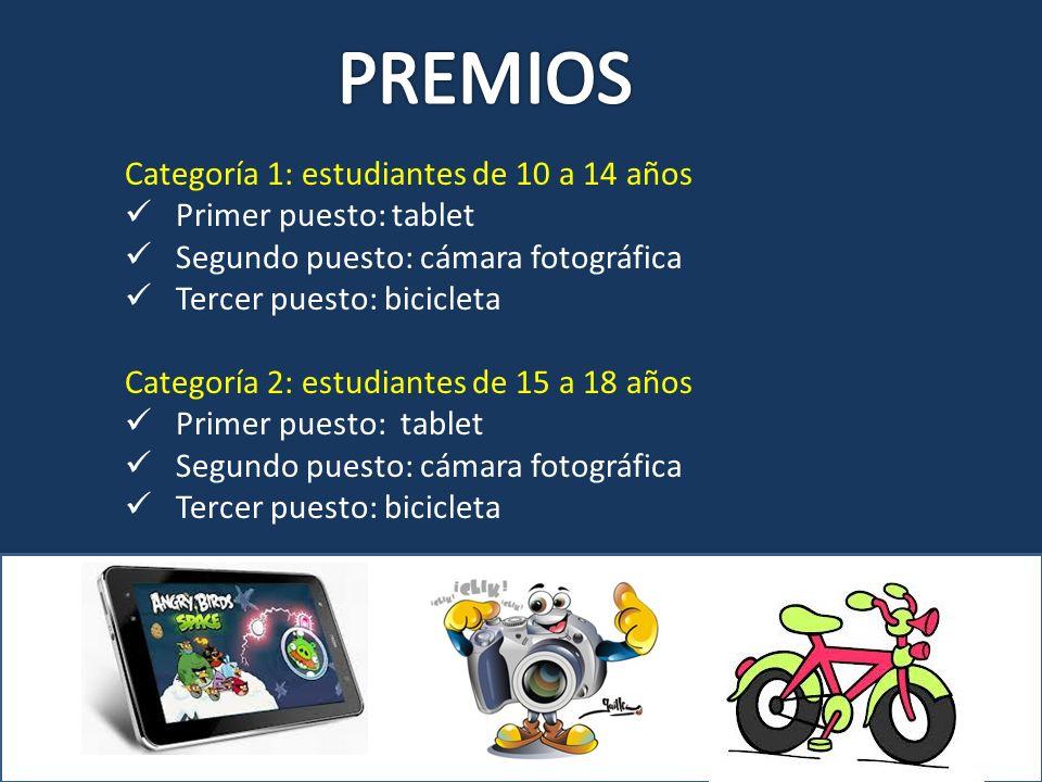 PREMIOS Categoría 1: estudiantes de 10 a 14 años Primer puesto: tablet