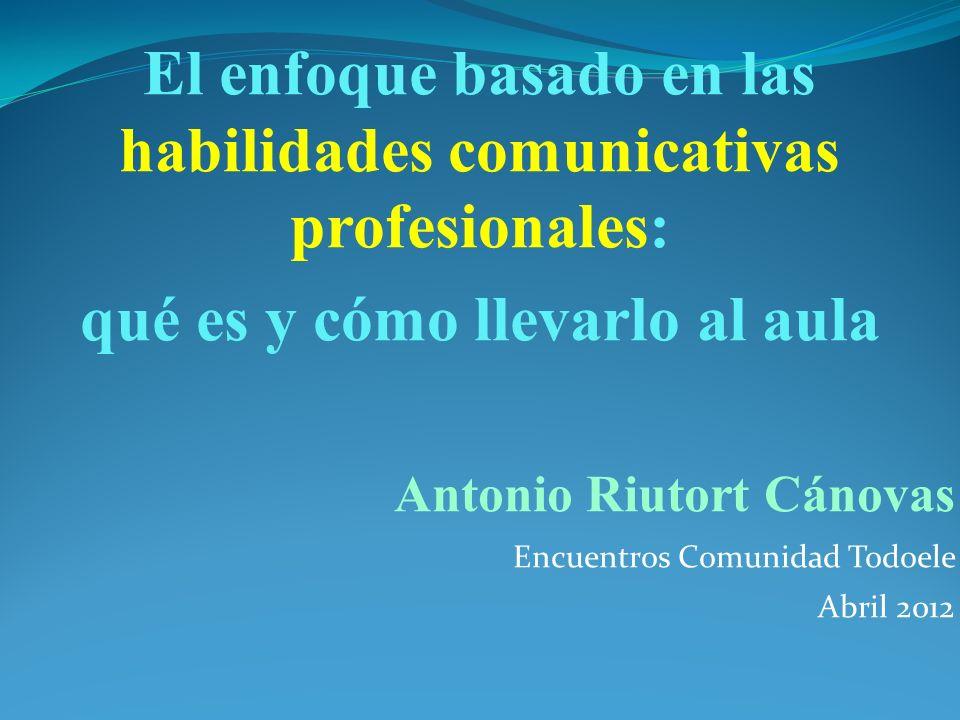 El enfoque basado en las habilidades comunicativas profesionales: