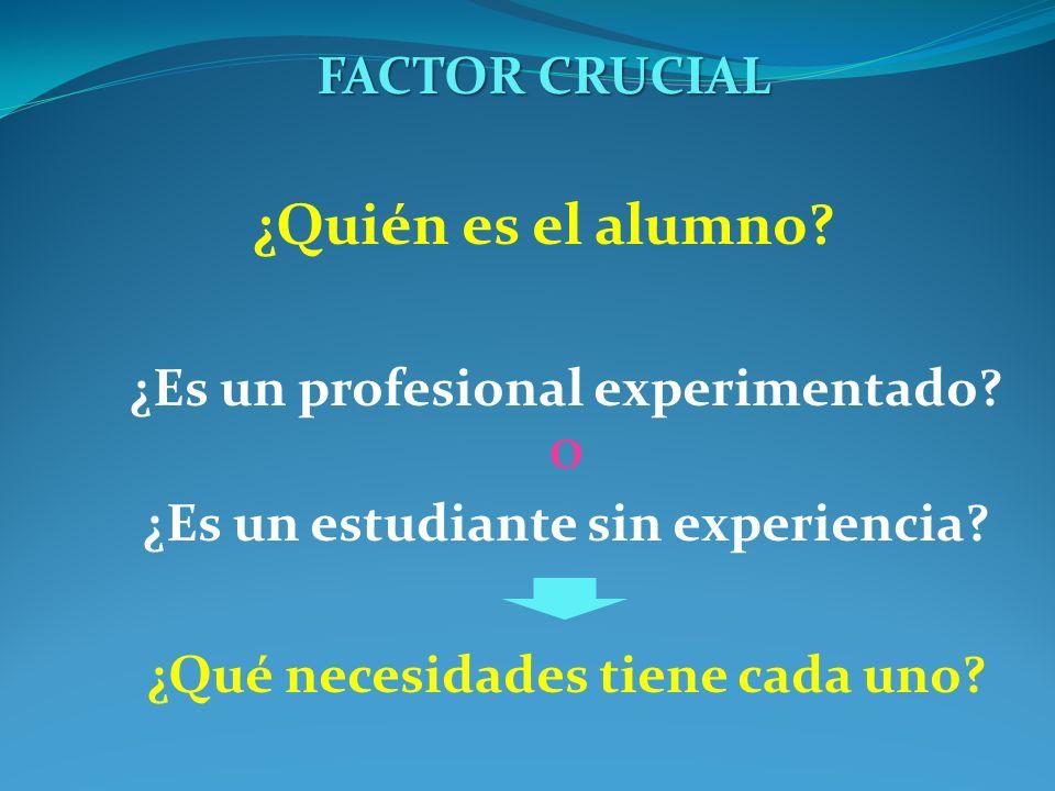 ¿Quién es el alumno FACTOR CRUCIAL ¿Es un profesional experimentado