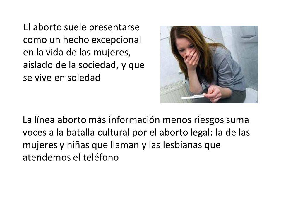 El aborto suele presentarse como un hecho excepcional en la vida de las mujeres, aislado de la sociedad, y que se vive en soledad
