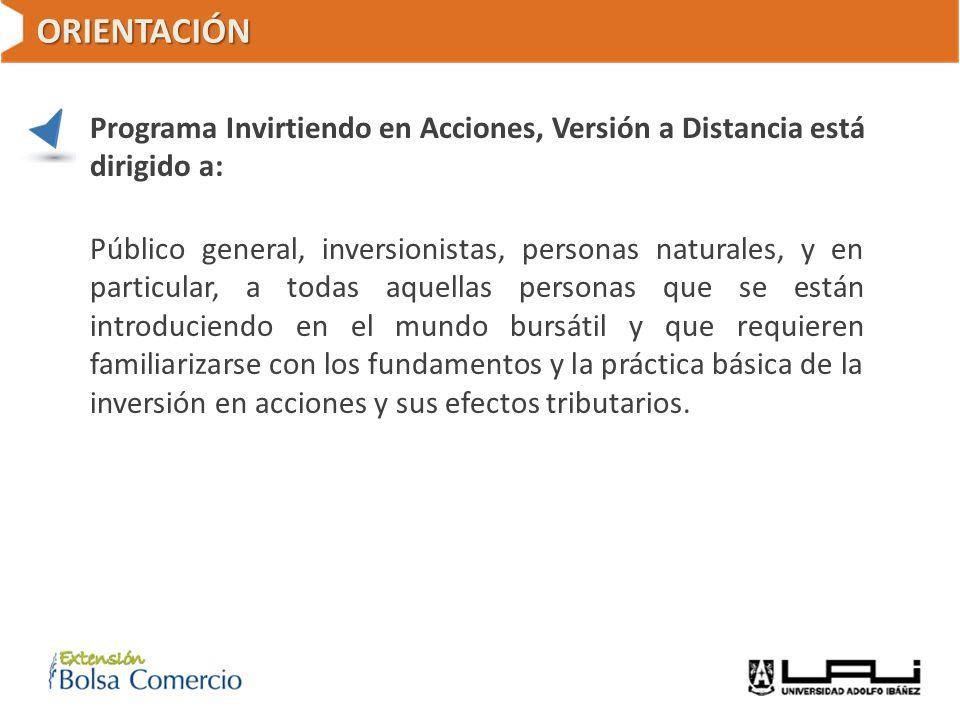 ORIENTACIÓN Programa Invirtiendo en Acciones, Versión a Distancia está dirigido a: