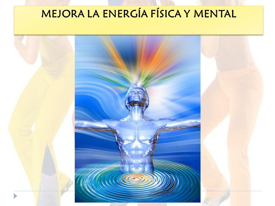 MEJORA LA ENERGÍA FÍSICA Y MENTAL