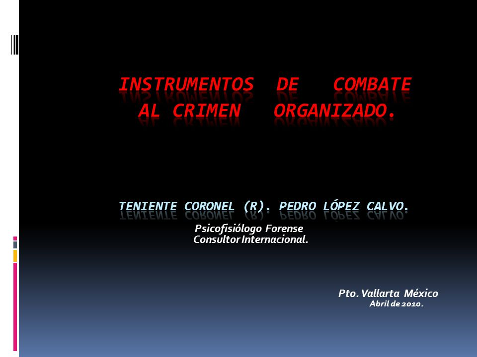 INSTRUMENTOS DE COMBATE. AL CRIMEN ORGANIZADO. Teniente Coronel (R)