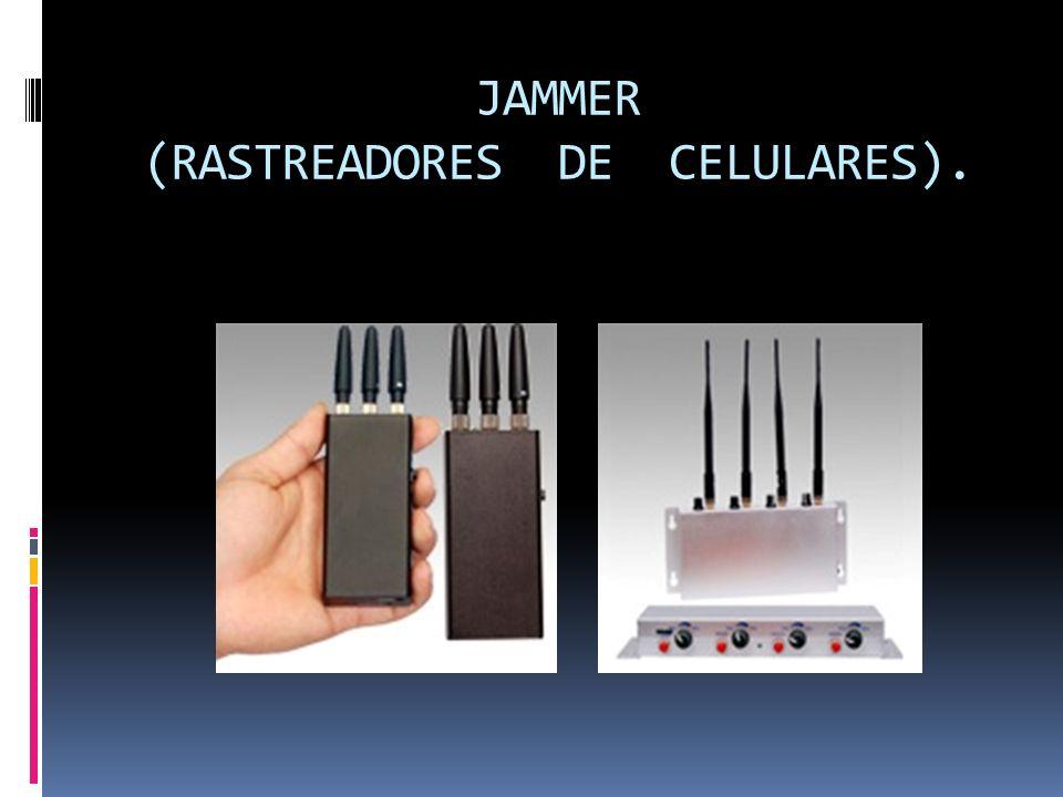 JAMMER (RASTREADORES DE CELULARES).