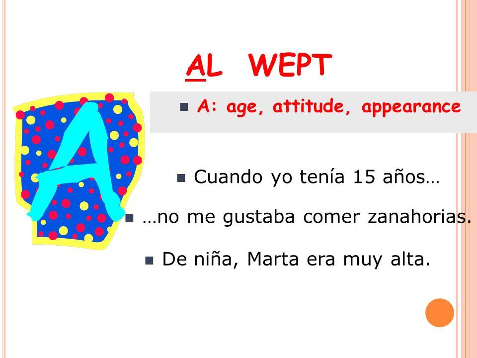 AL WEPT A: age, attitude, appearance Cuando yo tenía 15 años…