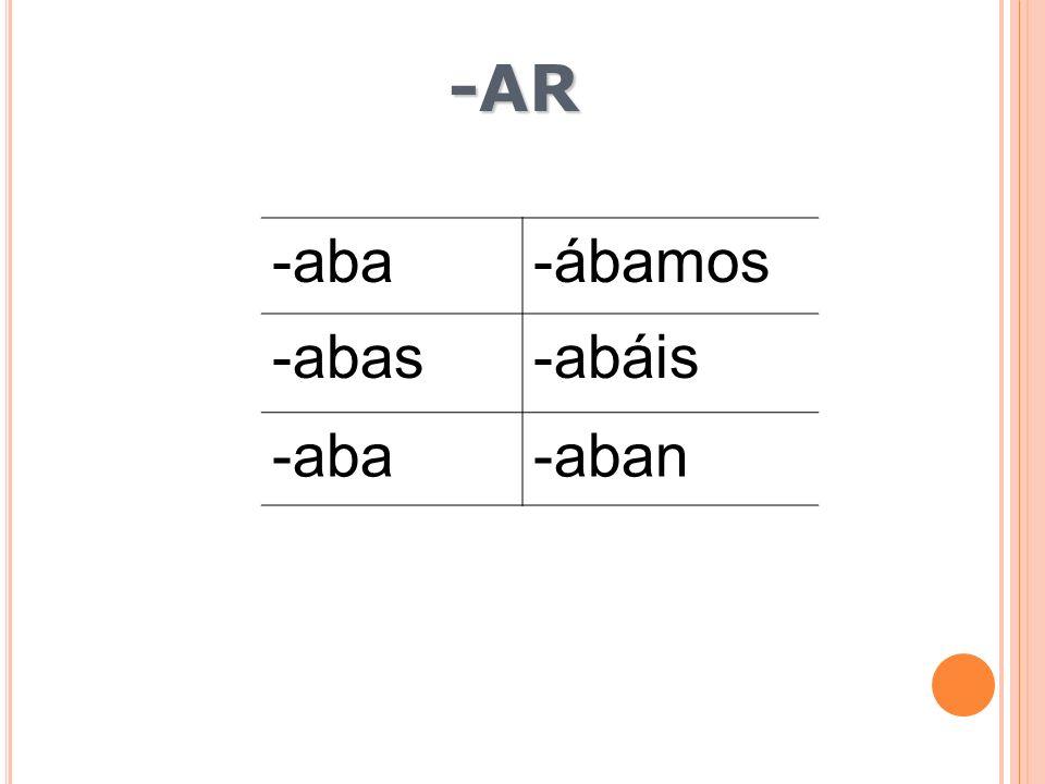 -AR -aba -ábamos -abas -abáis -aban
