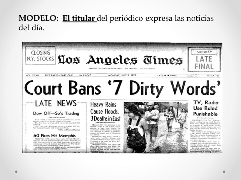 MODELO: El titular del periódico expresa las noticias del día.