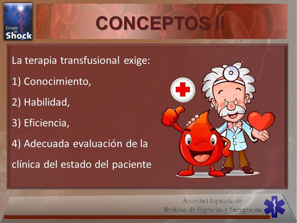 CONCEPTOS II La terapia transfusional exige: 1) Conocimiento,