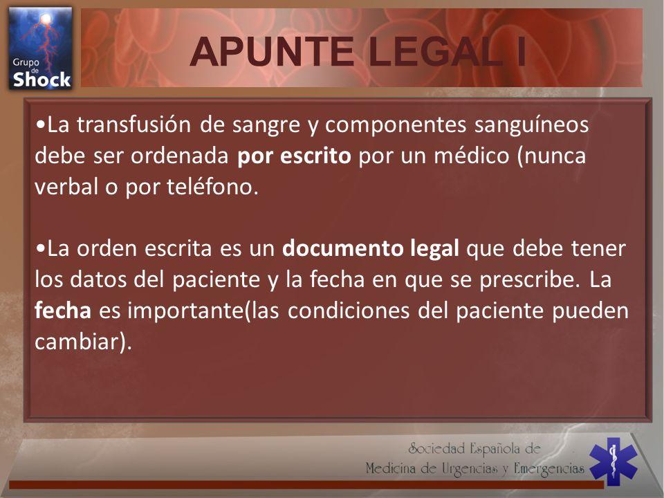 APUNTE LEGAL I •La transfusión de sangre y componentes sanguíneos debe ser ordenada por escrito por un médico (nunca verbal o por teléfono.