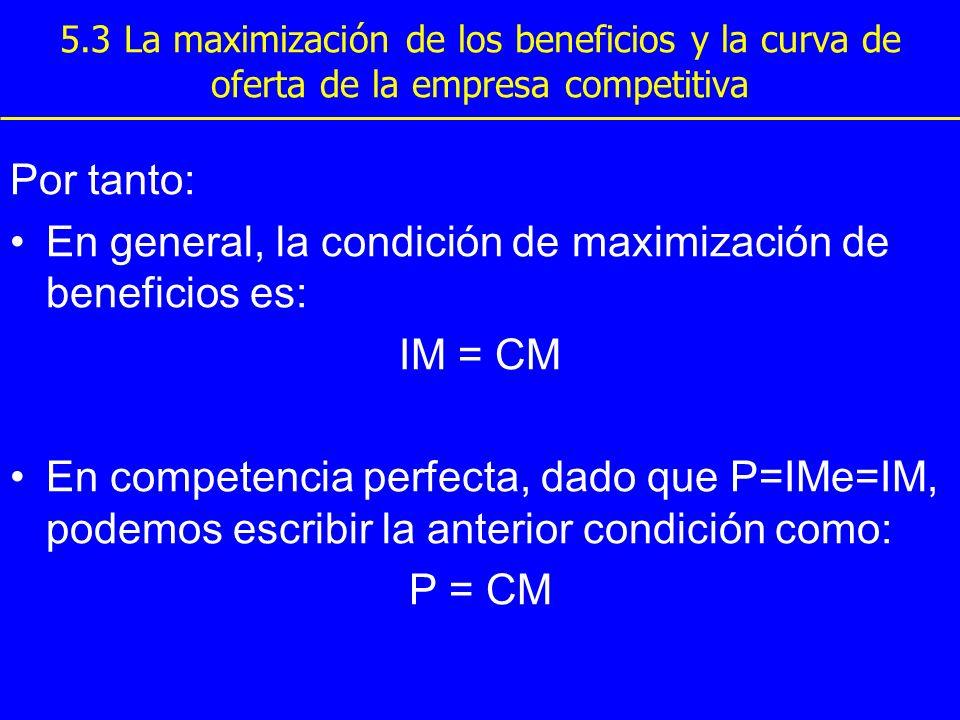 En general, la condición de maximización de beneficios es: IM = CM