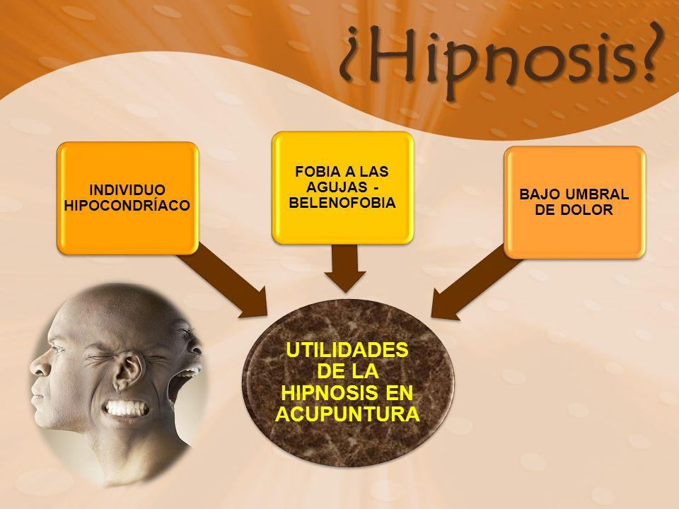 ¿Hipnosis UTILIDADES DE LA HIPNOSIS EN ACUPUNTURA