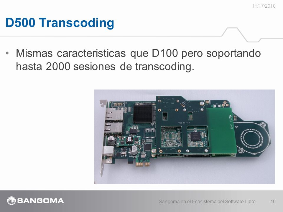 11/17/2010 D500 Transcoding. Mismas caracteristicas que D100 pero soportando hasta 2000 sesiones de transcoding.
