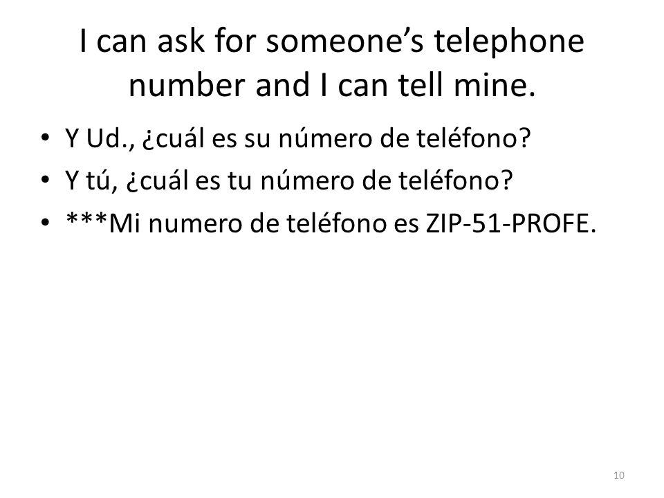 I can ask for someone's telephone number and I can tell mine.